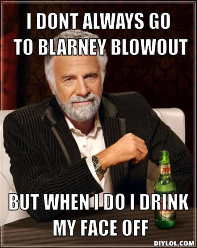 resized_the-most-interesting-man-in-the-world-meme-generator-i-dont-always-go-to-blarney-blowout-but-when-i-do-i-drink-my-face-off-39dc53