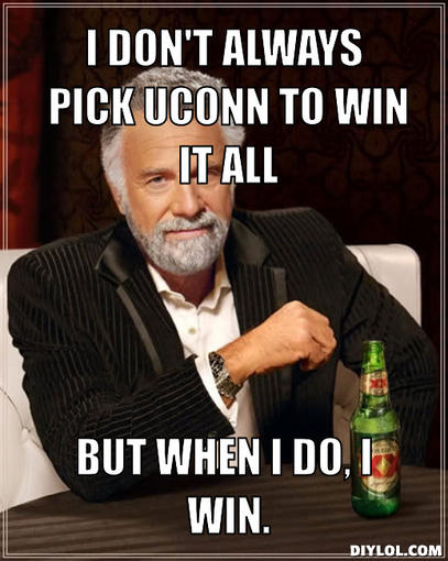 the-most-interesting-man-in-the-world-meme-generator-i-don-t-always-pick-uconn-to-win-it-all-but-when-i-do-i-win-99fee9