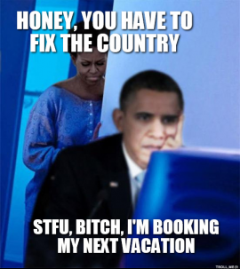 honey-you-have-to-fix-the-country-stfu-bitch-im-booking-my-next-vacation-thumb.jpg