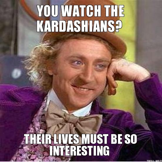 you-watch-the-kardashians-their-lives-must-be-so-interesting