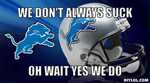 lions-meme-generator-we-don-t-always-suck-oh-wait-yes-we-do-4c387c
