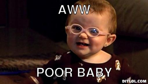 poor-baby-meme-generator-aww-poor-baby-d63edc